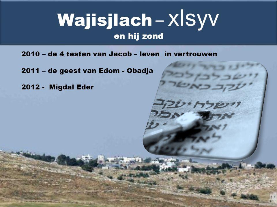 2010 – de 4 testen van Jacob – leven in vertrouwen 2011 – de geest van Edom - Obadja 2012 - Migdal Eder Wajisjlach – xlsyv en hij zond
