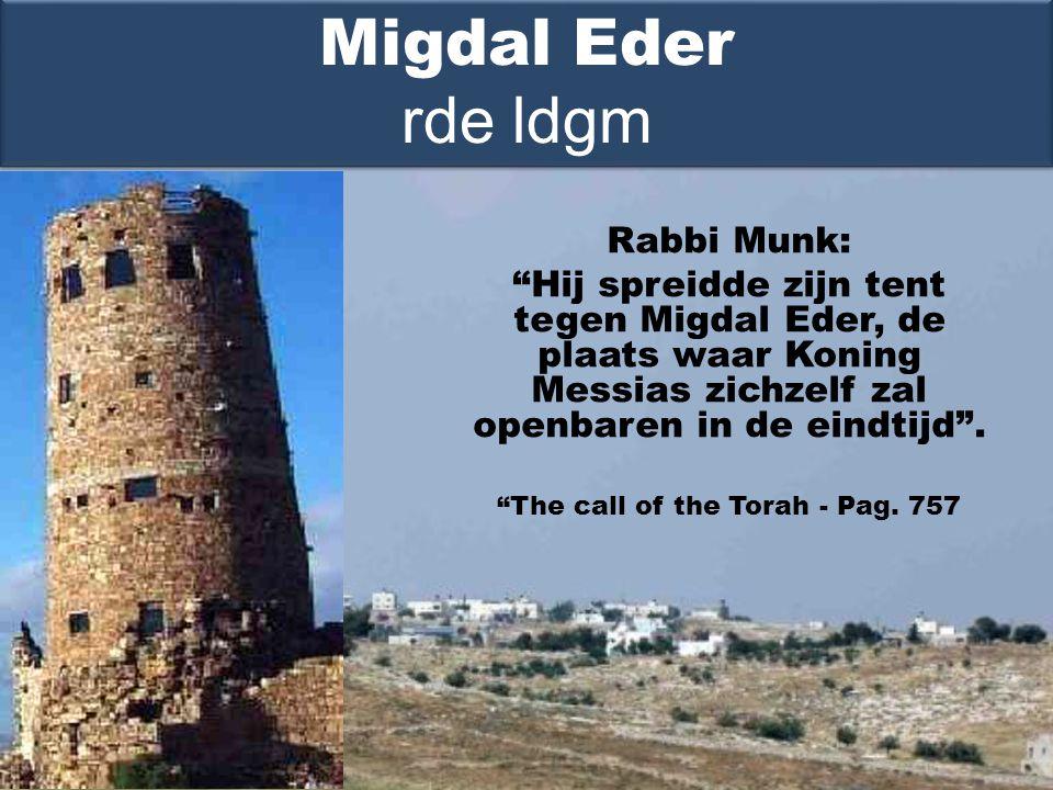 Rabbi Munk: Hij spreidde zijn tent tegen Migdal Eder, de plaats waar Koning Messias zichzelf zal openbaren in de eindtijd .