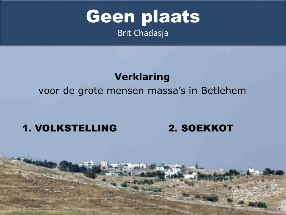 1. VOLKSTELLING Geen plaats Brit Chadasja Verklaring voor de grote mensen massa's in Betlehem 2.