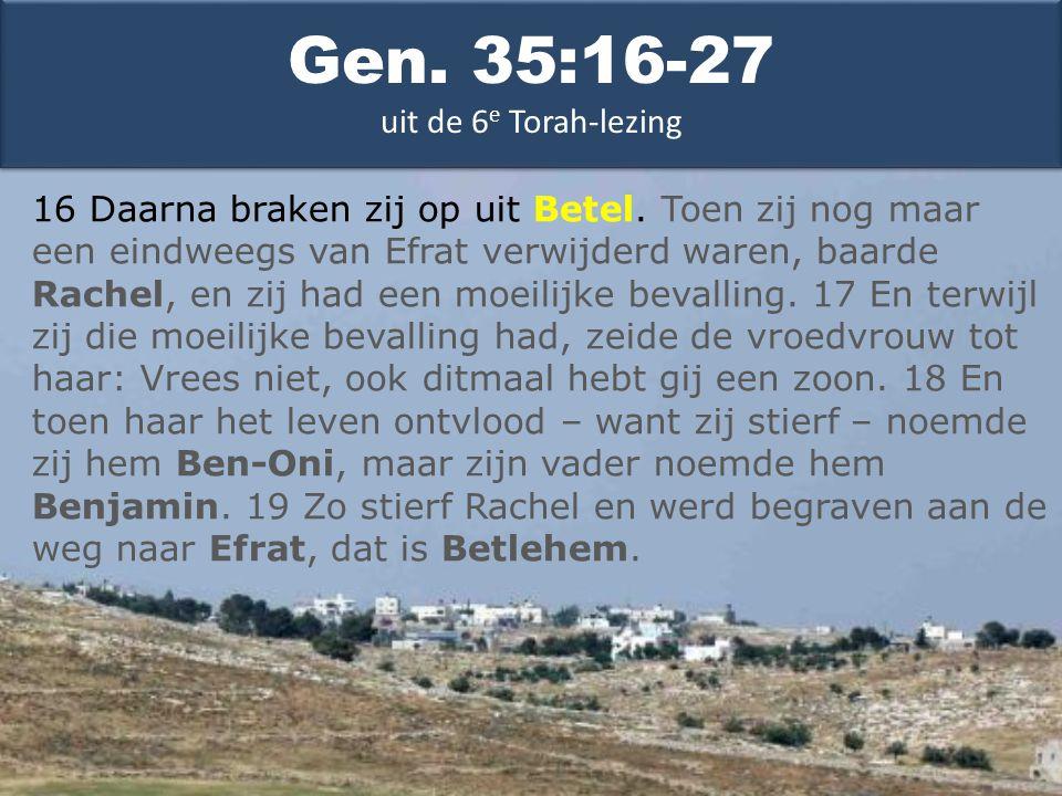 Gen. 35:16-27 uit de 6 e Torah-lezing 16 Daarna braken zij op uit Betel.