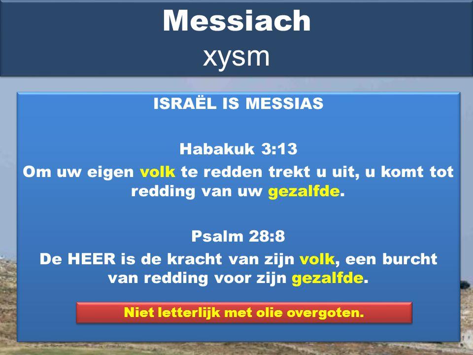 ISRAËL IS MESSIAS Habakuk 3:13 Om uw eigen volk te redden trekt u uit, u komt tot redding van uw gezalfde.