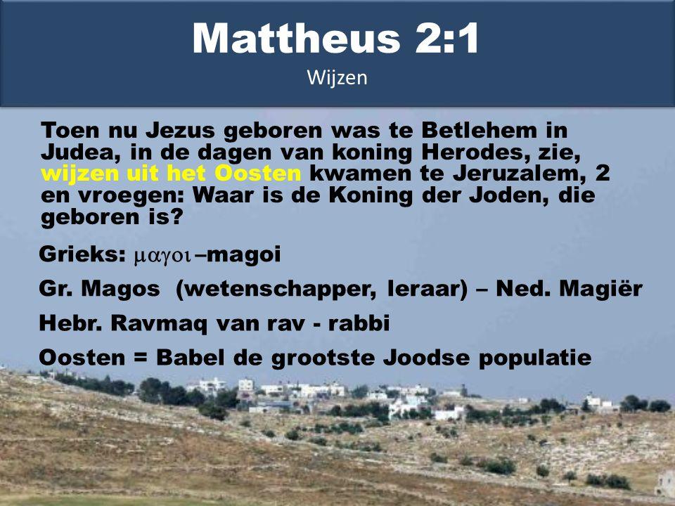 Toen nu Jezus geboren was te Betlehem in Judea, in de dagen van koning Herodes, zie, wijzen uit het Oosten kwamen te Jeruzalem, 2 en vroegen: Waar is de Koning der Joden, die geboren is.