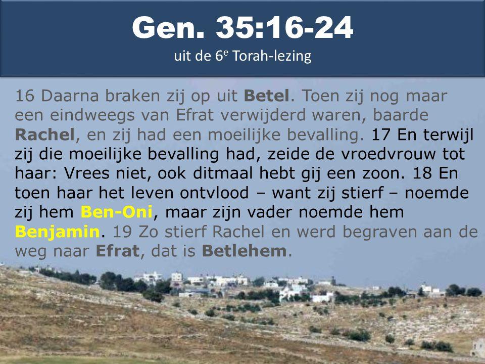Gen. 35:16-24 uit de 6 e Torah-lezing 16 Daarna braken zij op uit Betel.