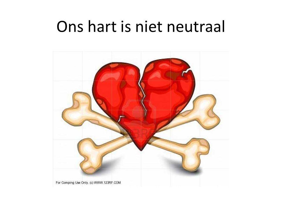Ons hart is niet neutraal