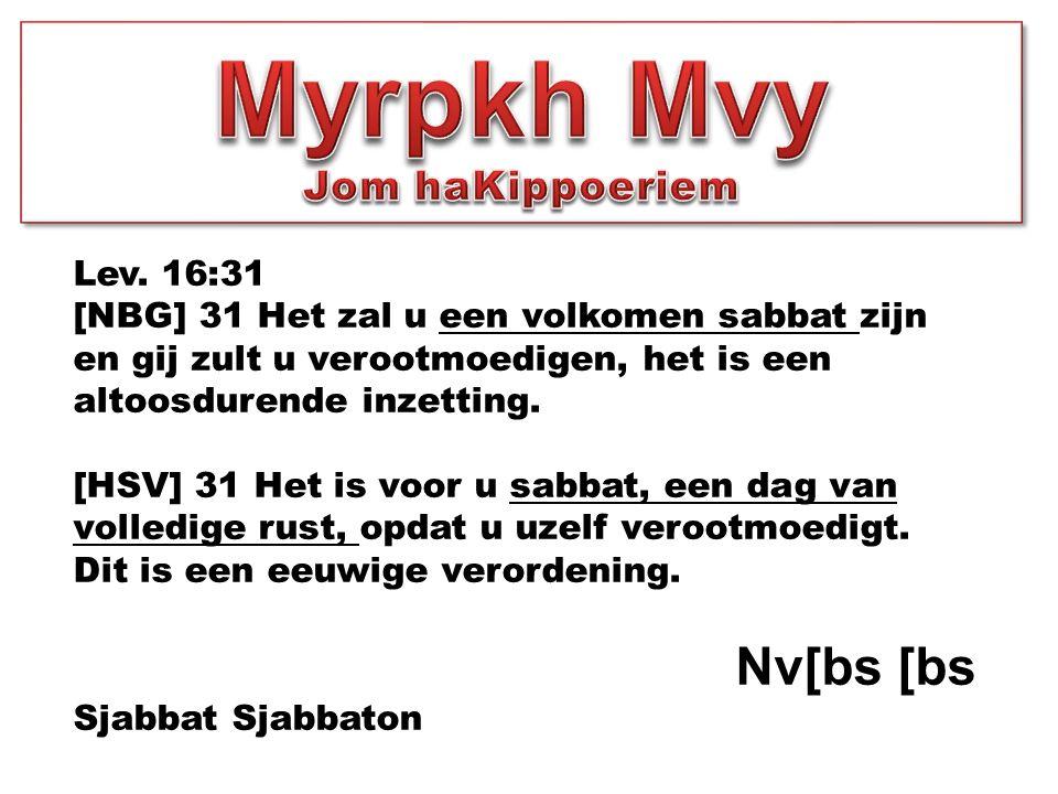 Lev. 16:31 [NBG] 31 Het zal u een volkomen sabbat zijn en gij zult u verootmoedigen, het is een altoosdurende inzetting. [HSV] 31 Het is voor u sabbat