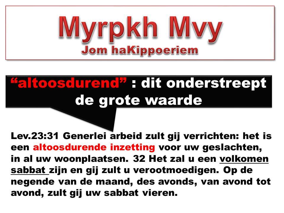 Lev.23:31 Generlei arbeid zult gij verrichten: het is een altoosdurende inzetting voor uw geslachten, in al uw woonplaatsen. 32 Het zal u een volkomen