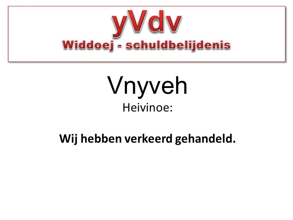 Vnyveh Heivinoe: Wij hebben verkeerd gehandeld.