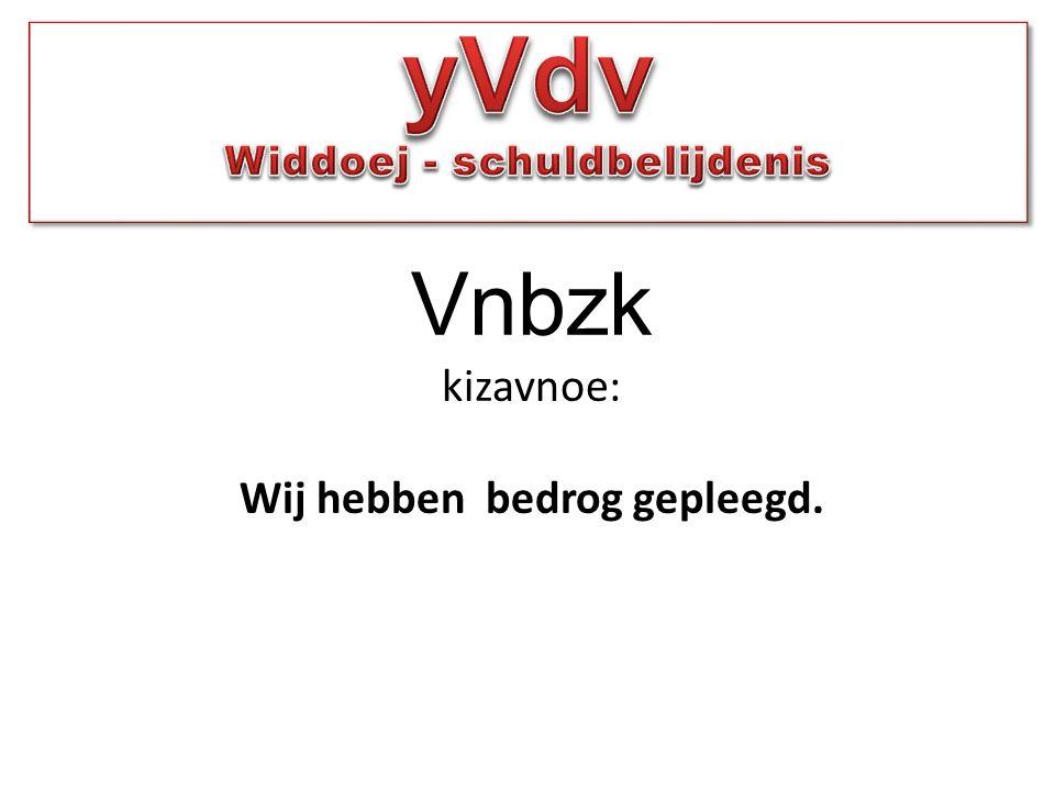 Vnbzk kizavnoe: Wij hebben bedrog gepleegd.