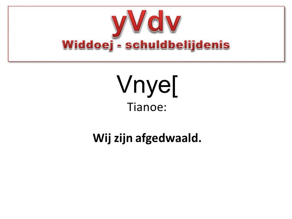 Vnye[ Tianoe: Wij zijn afgedwaald.