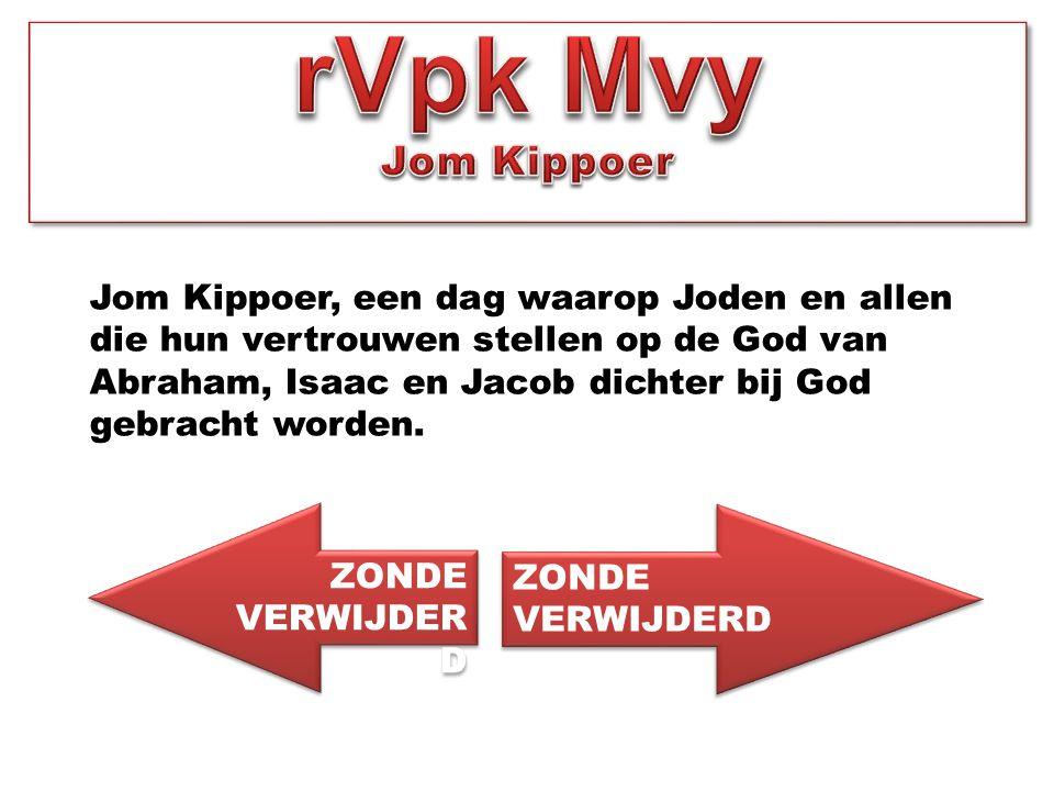 Jom Kippoer, een dag waarop Joden en allen die hun vertrouwen stellen op de God van Abraham, Isaac en Jacob dichter bij God gebracht worden. ZONDE VER