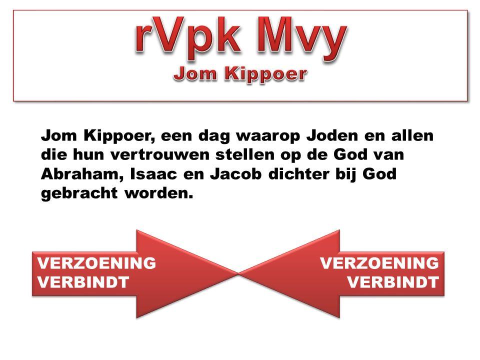 Jom Kippoer, een dag waarop Joden en allen die hun vertrouwen stellen op de God van Abraham, Isaac en Jacob dichter bij God gebracht worden. VERZOENIN