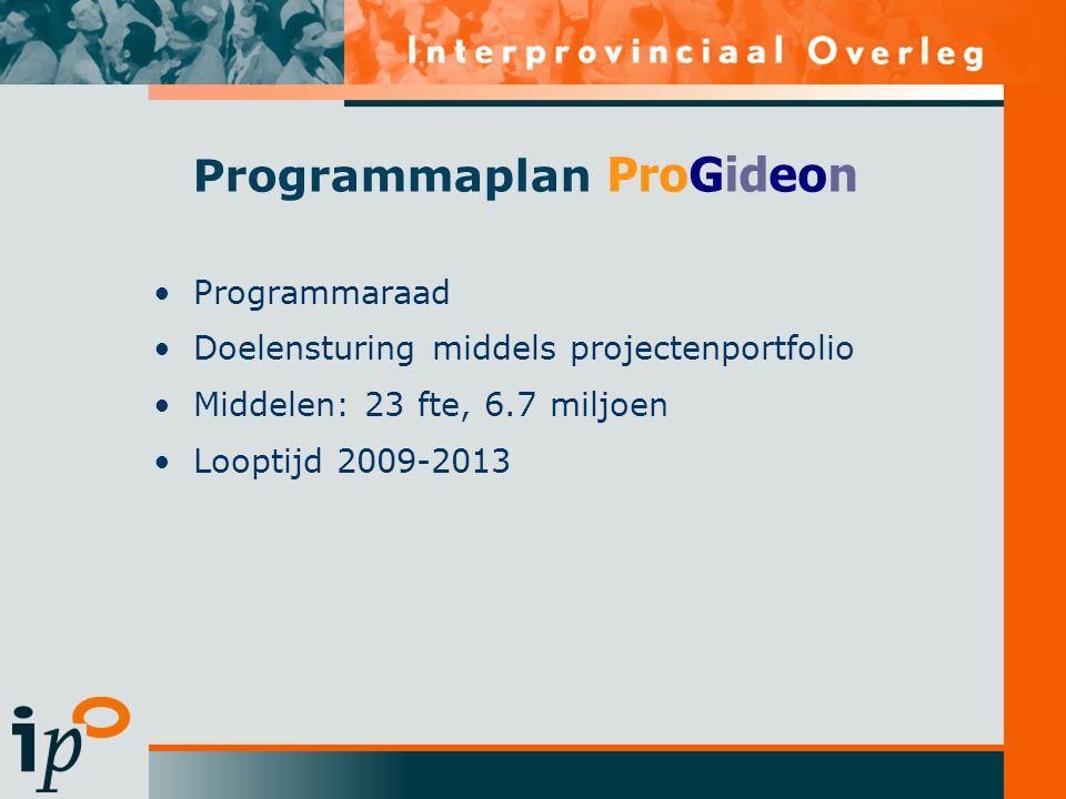 Programmaplan ProGideon Programmaraad Doelensturing middels projectenportfolio Middelen: 23 fte, 6.7 miljoen Looptijd 2009-2013