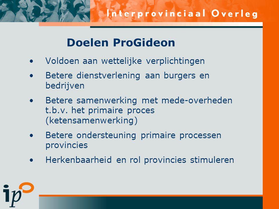 Doelen ProGideon Voldoen aan wettelijke verplichtingen Betere dienstverlening aan burgers en bedrijven Betere samenwerking met mede-overheden t.b.v.