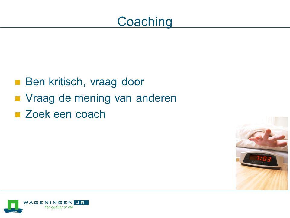 Coaching Ben kritisch, vraag door Vraag de mening van anderen Zoek een coach