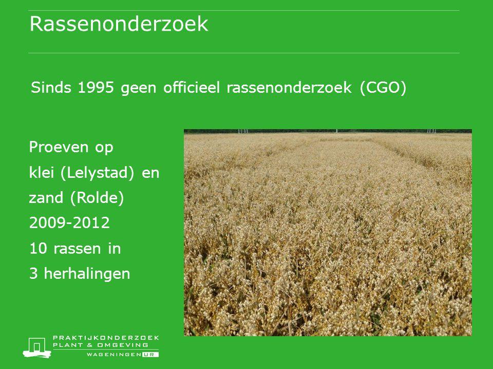 Rassenonderzoek Proeven op klei (Lelystad) en zand (Rolde) 2009-2012 10 rassen in 3 herhalingen Sinds 1995 geen officieel rassenonderzoek (CGO)
