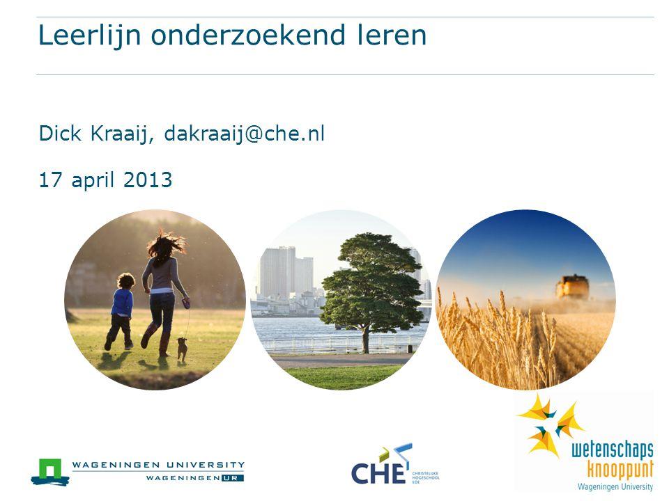 Ruimte voor partnerlogo's (plaats een wit vlak achter de logo's om deze tekst en het kader te verbergen) Leerlijn onderzoekend leren Dick Kraaij, dakraaij@che.nl 17 april 2013