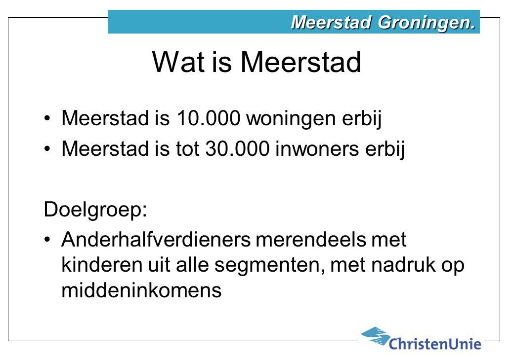 Wat is Meerstad Meerstad is 10.000 woningen erbij Meerstad is tot 30.000 inwoners erbij Doelgroep: Anderhalfverdieners merendeels met kinderen uit alle segmenten, met nadruk op middeninkomens Meerstad Groningen.
