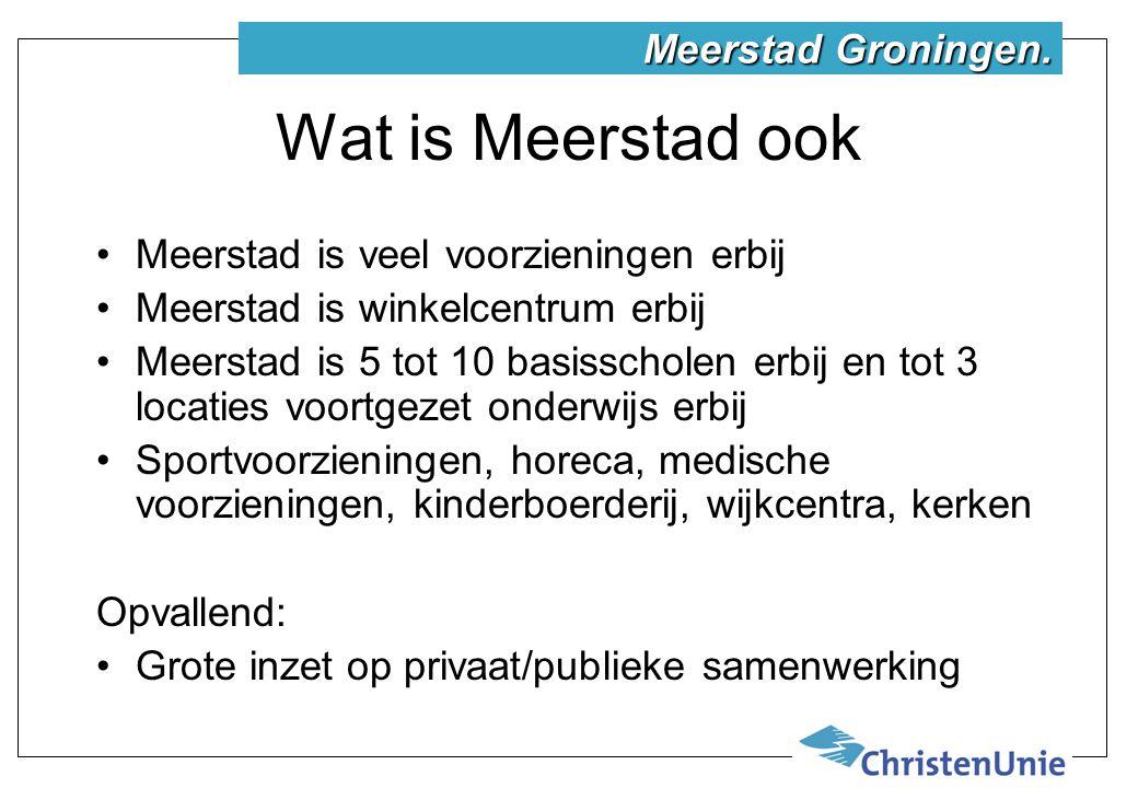 Wat is Meerstad ook Meerstad is veel voorzieningen erbij Meerstad is winkelcentrum erbij Meerstad is 5 tot 10 basisscholen erbij en tot 3 locaties voortgezet onderwijs erbij Sportvoorzieningen, horeca, medische voorzieningen, kinderboerderij, wijkcentra, kerken Opvallend: Grote inzet op privaat/publieke samenwerking Meerstad Groningen.