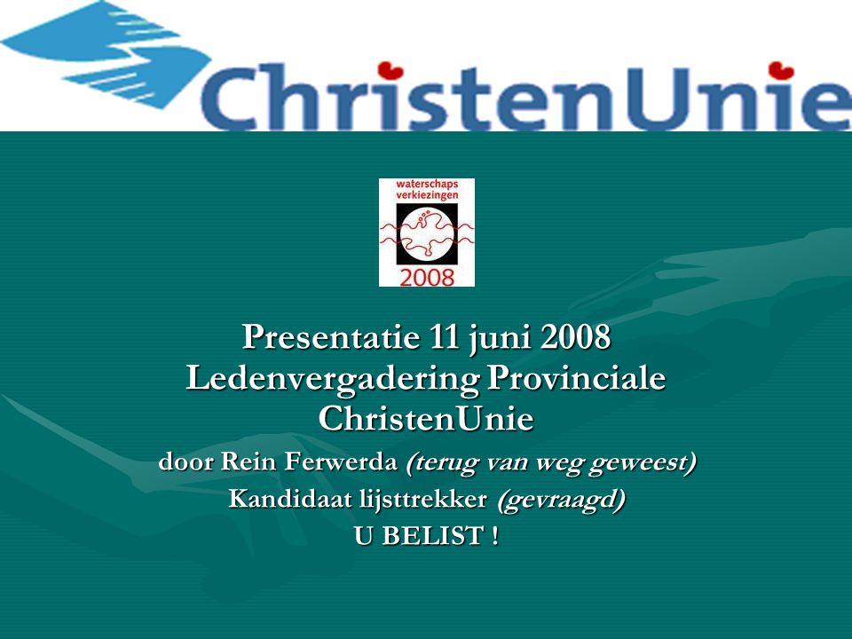 Presentatie 11 juni 2008 Ledenvergadering Provinciale ChristenUnie door Rein Ferwerda (terug van weg geweest) Kandidaat lijsttrekker (gevraagd) U BELIST !