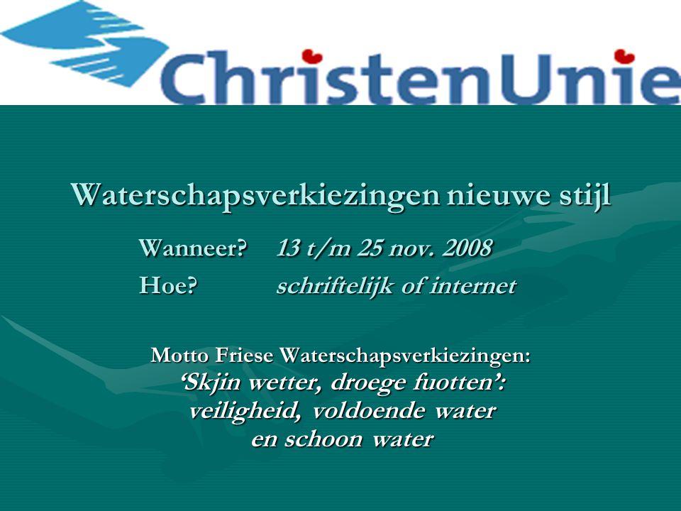Waterschapsverkiezingen nieuwe stijl Wanneer? 13 t/m 25 nov. 2008 Hoe? schriftelijk of internet Motto Friese Waterschapsverkiezingen: 'Skjin wetter, d