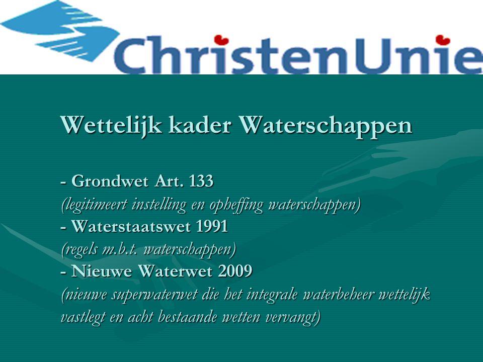 Wettelijk kader Waterschappen - Grondwet Art. 133 (legitimeert instelling en opheffing waterschappen) - Waterstaatswet 1991 (regels m.b.t. waterschapp