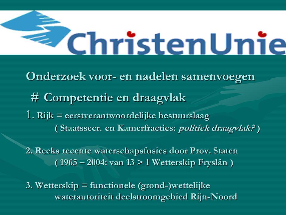 Onderzoek voor- en nadelen samenvoegen # Competentie en draagvlak 1. Rijk = eerstverantwoordelijke bestuurslaag ( Staatssecr. en Kamerfracties: politi
