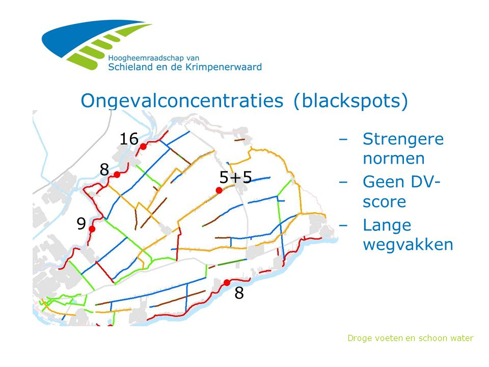 Droge voeten en schoon water Ongevalconcentraties (blackspots) –Strengere normen –Geen DV- score –Lange wegvakken 16 8 9 8 5+5