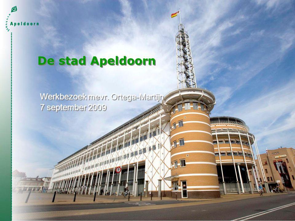 De stad Apeldoorn Werkbezoek mevr. Ortega-Martijn 7 september 2009 Werkbezoek mevr.