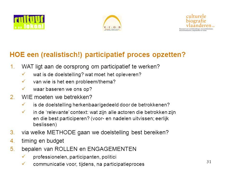 31 HOE een (realistisch!) participatief proces opzetten? 1.WAT ligt aan de oorsprong om participatief te werken? wat is de doelstelling? wat moet het