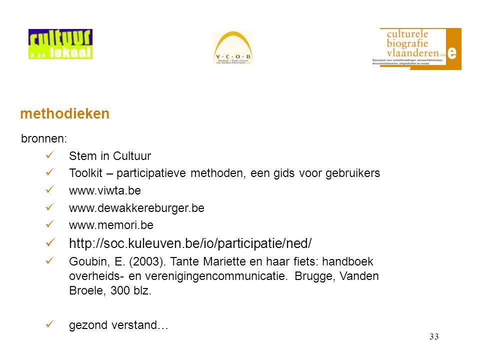 33 methodieken bronnen: Stem in Cultuur Toolkit – participatieve methoden, een gids voor gebruikers www.viwta.be www.dewakkereburger.be www.memori.be http://soc.kuleuven.be/io/participatie/ned/ Goubin, E.