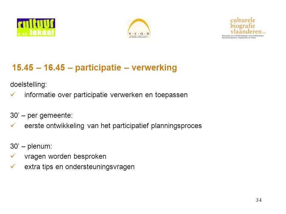 34 15.45 – 16.45 – participatie – verwerking doelstelling: informatie over participatie verwerken en toepassen 30' – per gemeente: eerste ontwikkeling