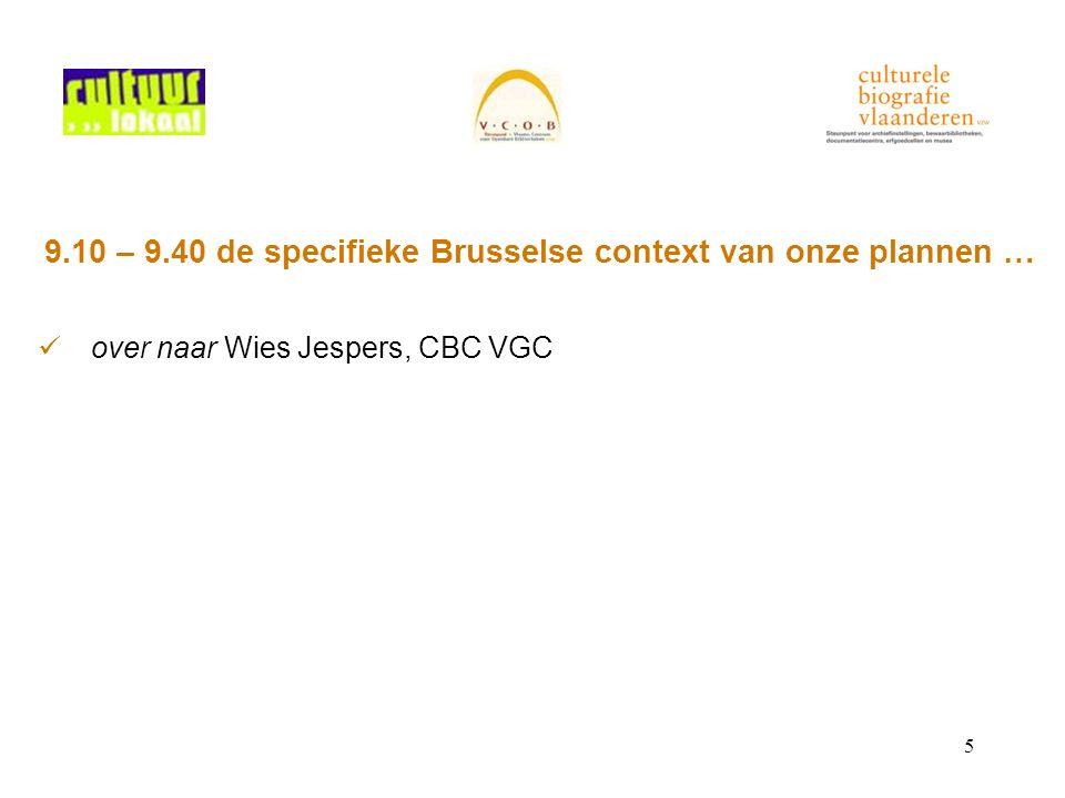 5 9.10 – 9.40 de specifieke Brusselse context van onze plannen … over naar Wies Jespers, CBC VGC