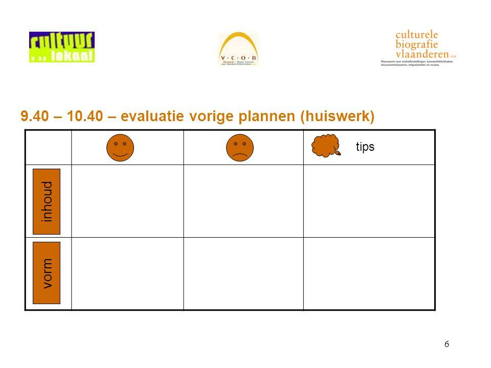 6 9.40 – 10.40 – evaluatie vorige plannen (huiswerk) tips inhoud vorm