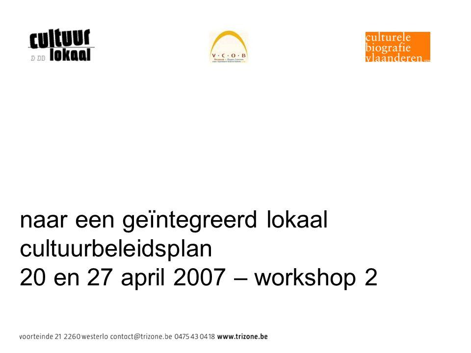 naar een geïntegreerd lokaal cultuurbeleidsplan 20 en 27 april 2007 – workshop 2