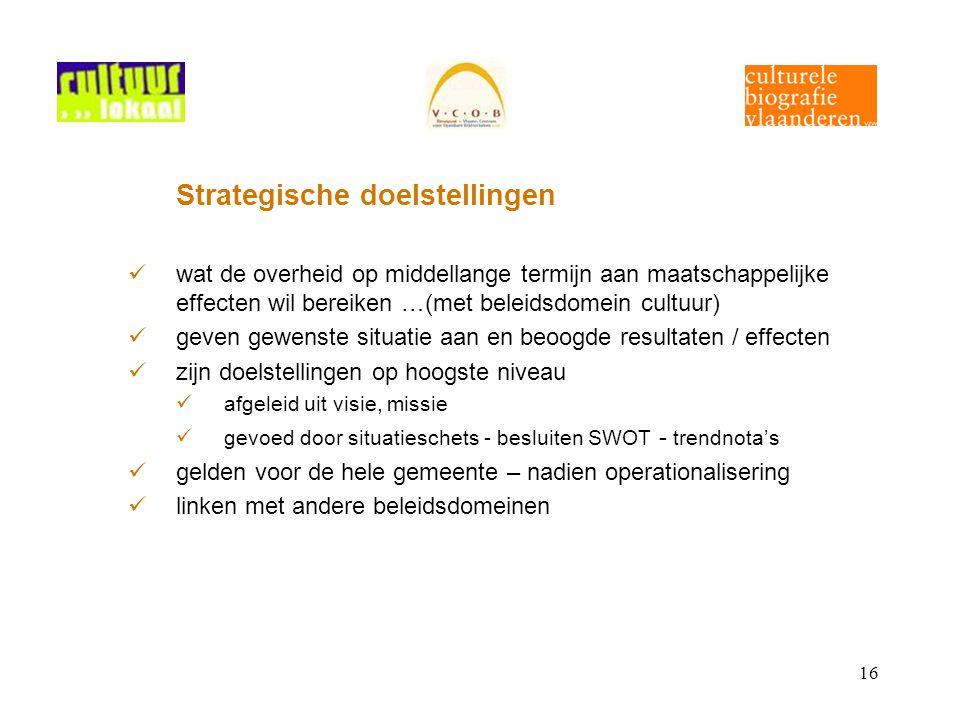 16 Strategische doelstellingen wat de overheid op middellange termijn aan maatschappelijke effecten wil bereiken …(met beleidsdomein cultuur) geven ge