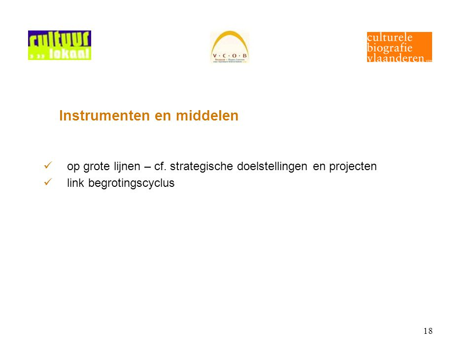 18 Instrumenten en middelen op grote lijnen – cf. strategische doelstellingen en projecten link begrotingscyclus