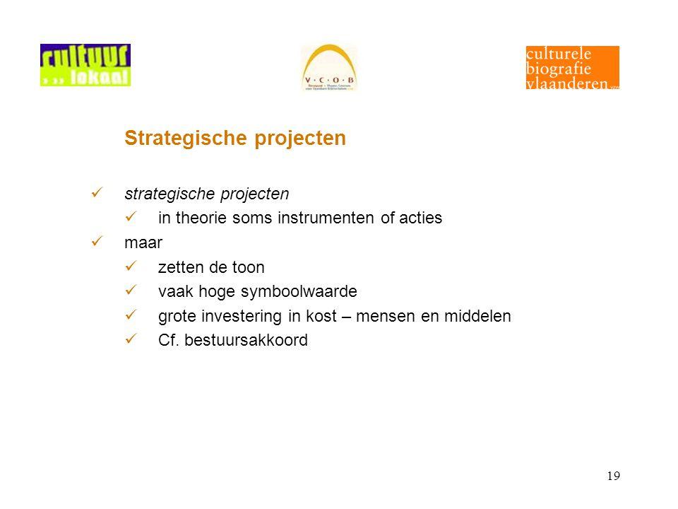 19 Strategische projecten strategische projecten in theorie soms instrumenten of acties maar zetten de toon vaak hoge symboolwaarde grote investering in kost – mensen en middelen Cf.
