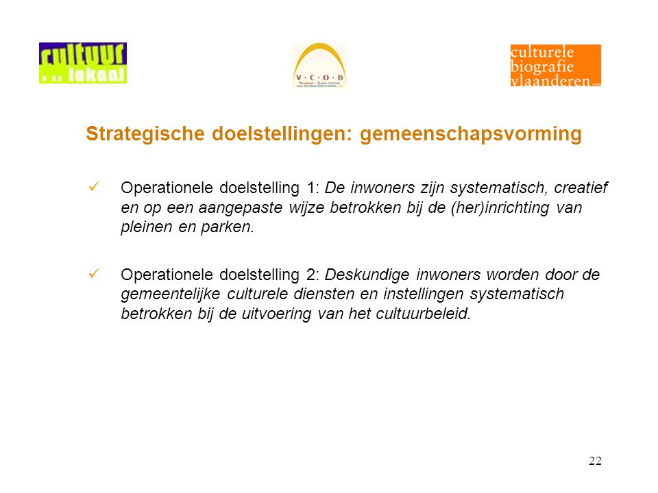 22 Strategische doelstellingen: gemeenschapsvorming Operationele doelstelling 1: De inwoners zijn systematisch, creatief en op een aangepaste wijze be