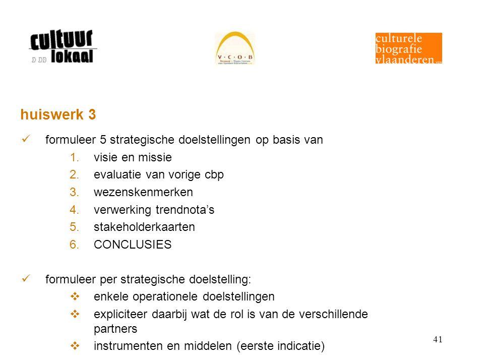 41 huiswerk 3 formuleer 5 strategische doelstellingen op basis van 1.visie en missie 2.evaluatie van vorige cbp 3.wezenskenmerken 4.verwerking trendno