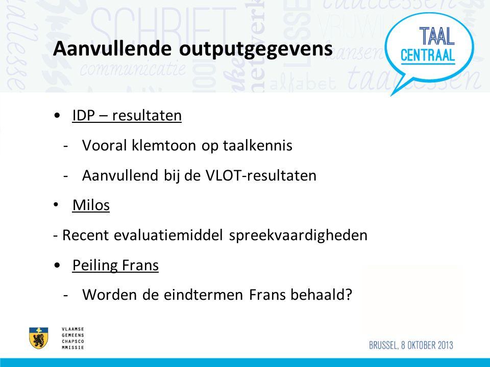 Aanvullende outputgegevens IDP – resultaten -Vooral klemtoon op taalkennis -Aanvullend bij de VLOT-resultaten Milos - Recent evaluatiemiddel spreekvaa