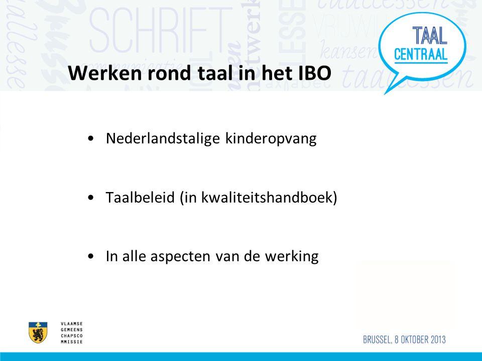 Werken rond taal in het IBO Nederlandstalige kinderopvang Taalbeleid (in kwaliteitshandboek) In alle aspecten van de werking