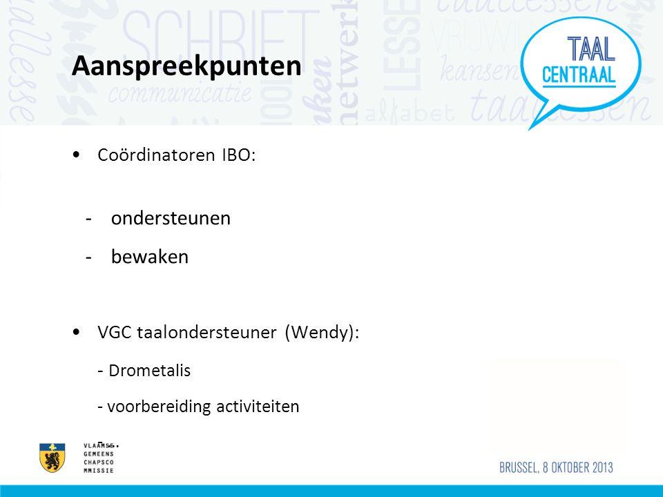 Aanspreekpunten Coördinatoren IBO: -ondersteunen -bewaken VGC taalondersteuner (Wendy): - Drometalis - voorbereiding activiteiten - …