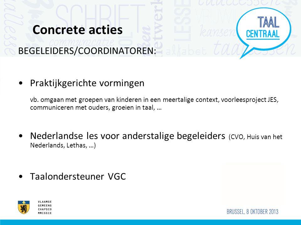 Concrete acties BEGELEIDERS/COORDINATOREN: Praktijkgerichte vormingen vb.