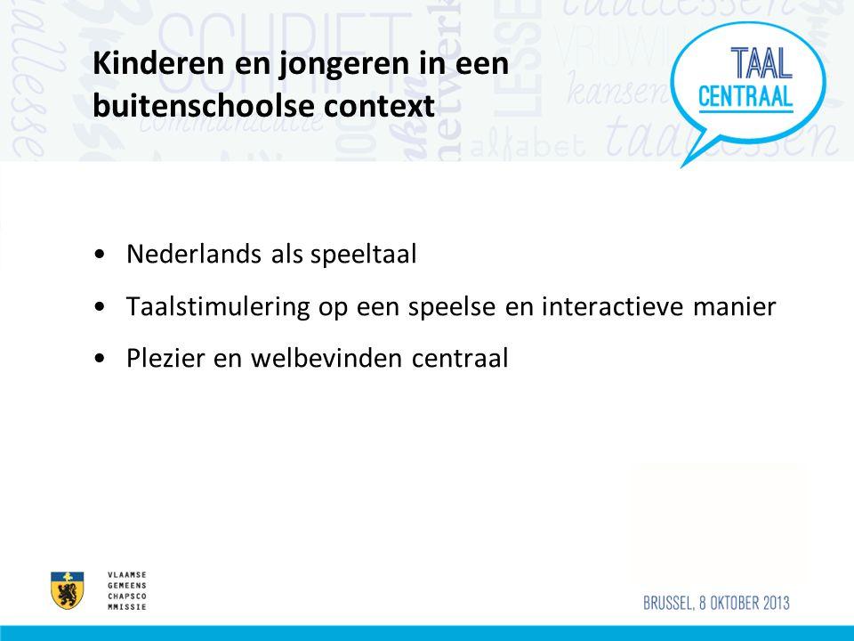 Kinderen en jongeren in een buitenschoolse context Nederlands als speeltaal Taalstimulering op een speelse en interactieve manier Plezier en welbevinden centraal