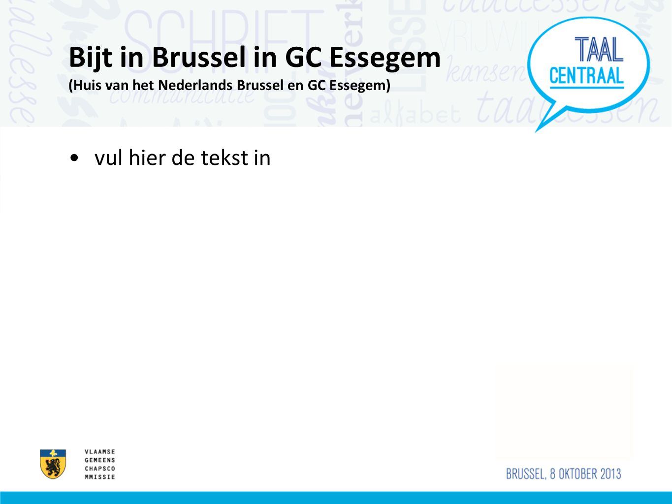 Bijt in Brussel in GC Essegem (Huis van het Nederlands Brussel en GC Essegem) vul hier de tekst in