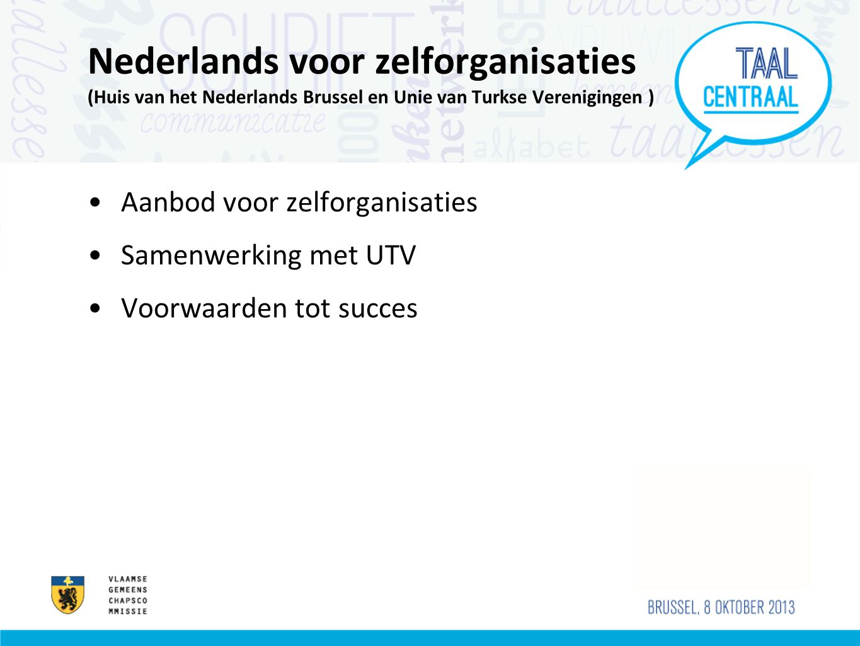 Nederlands voor zelforganisaties (Huis van het Nederlands Brussel en Unie van Turkse Verenigingen ) Aanbod voor zelforganisaties Samenwerking met UTV