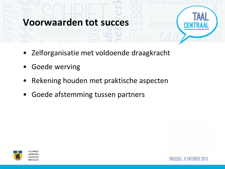 Voorwaarden tot succes Zelforganisatie met voldoende draagkracht Goede werving Rekening houden met praktische aspecten Goede afstemming tussen partners