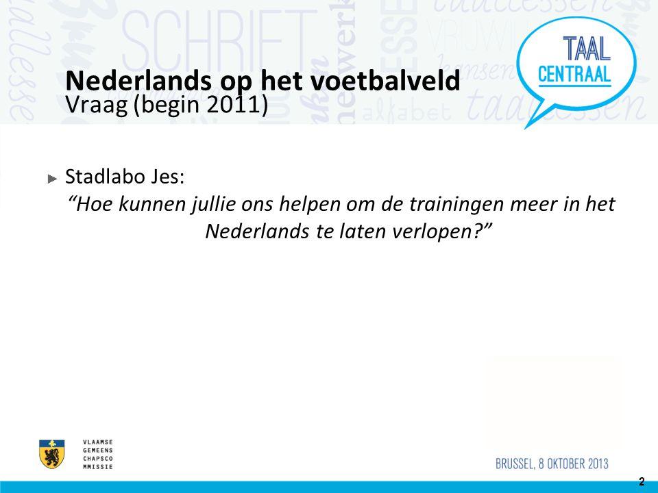 Onze observatie ► Spelers: zijn niet Nederlandstalig maar gaan naar Nederlandstalige school ► Trainers: zijn tweetalig MAAR Frans is de voertaal ► Hoe maak je van het Nederlands de voertaal.