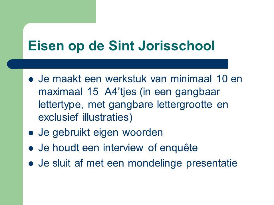 Eisen op de Sint Jorisschool Je maakt een werkstuk van minimaal 10 en maximaal 15 A4'tjes (in een gangbaar lettertype, met gangbare lettergrootte en e