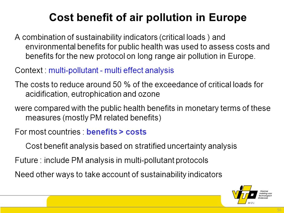 50 Cost benefit of air pollution in Europe A combination of sustainability indicators (critical loads ) and environmental benefits for public health was used to assess costs and benefits for the new protocol on long range air pollution in Europe.
